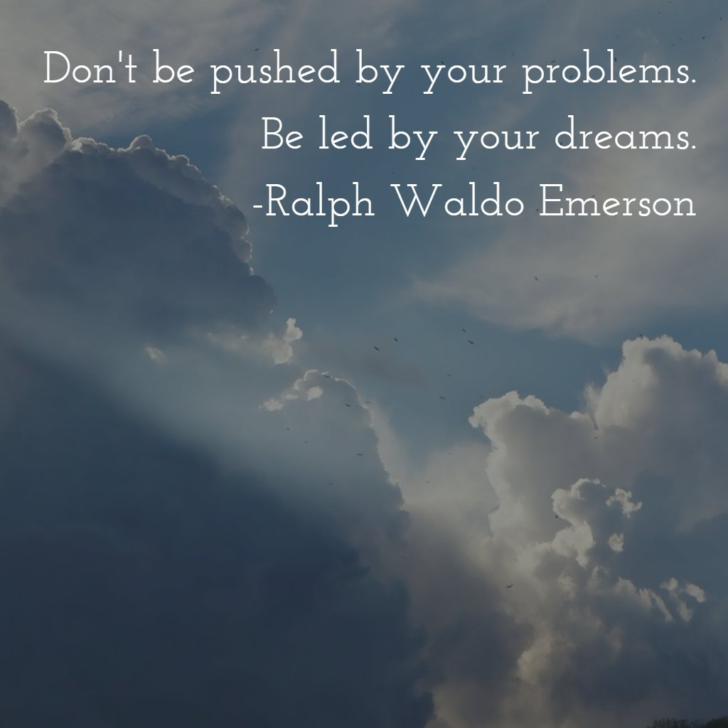 Don't be pushed by your problems. Be led by your d…
